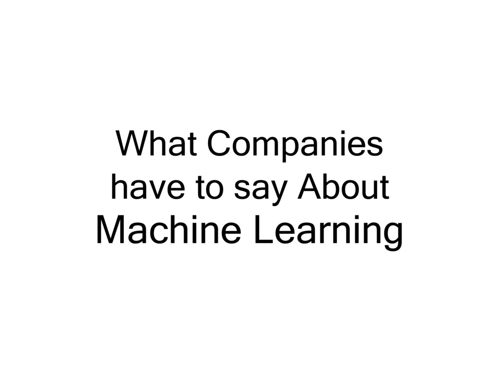What Companies have to say About Machine Learni...