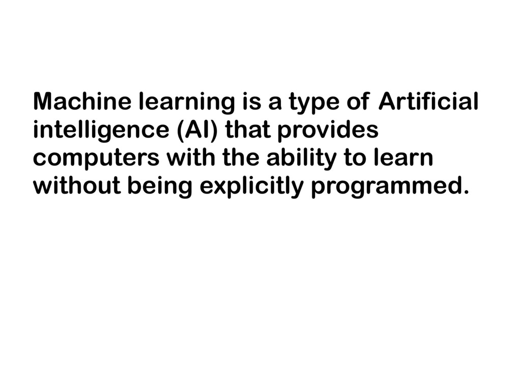 Machine learning is a type of Artificial intell...