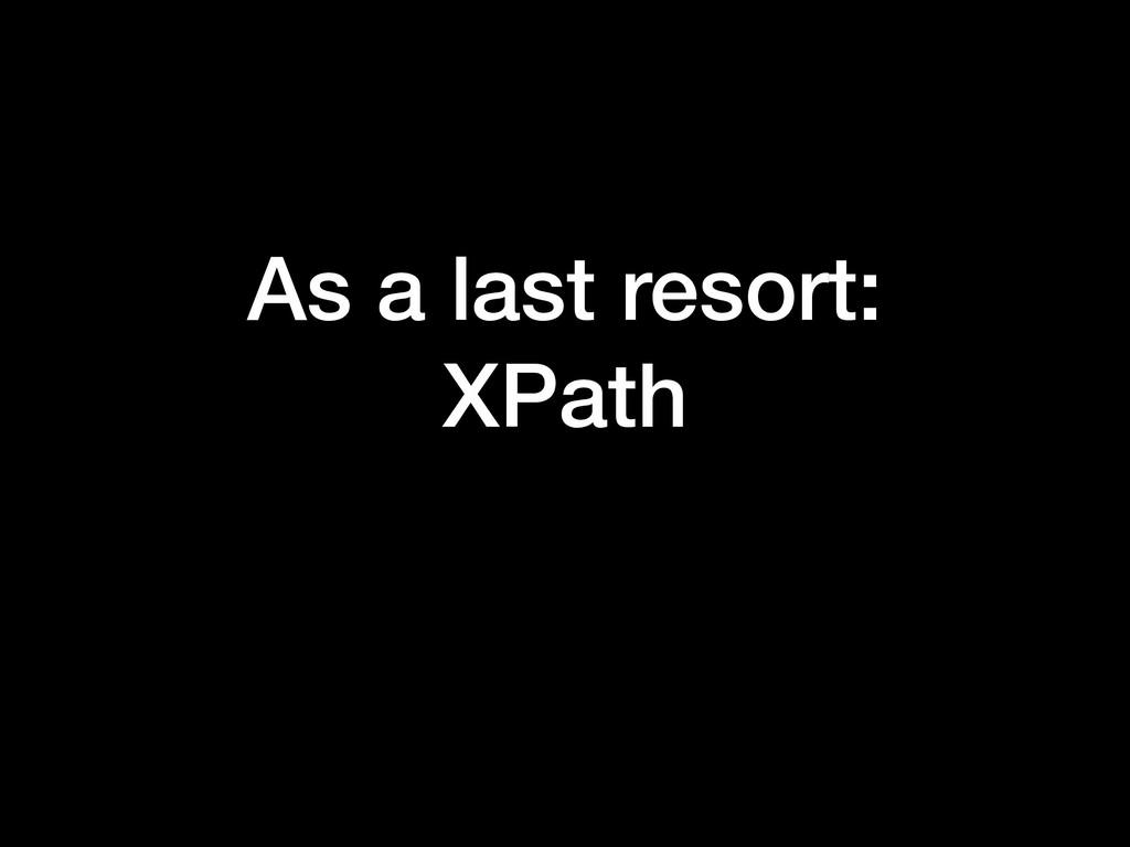 As a last resort: XPath