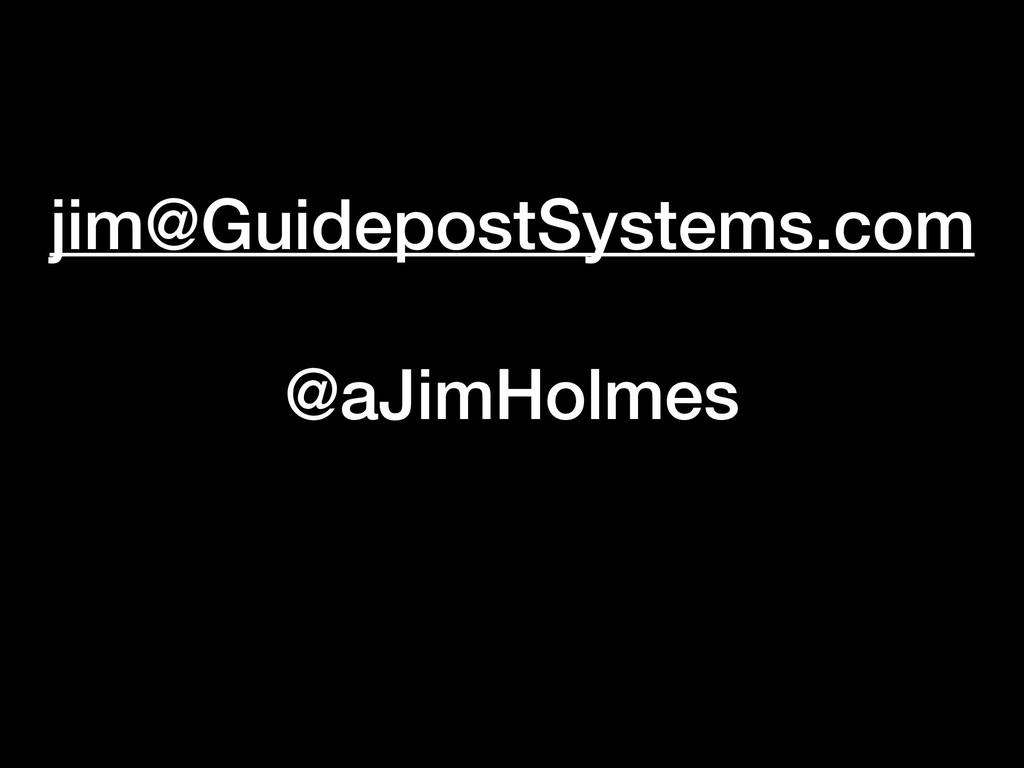 jim@GuidepostSystems.com @aJimHolmes