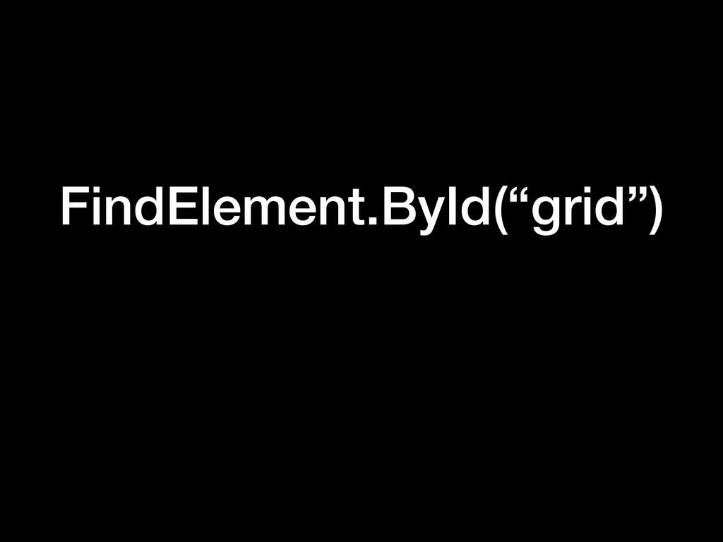 "FindElement.ById(""grid"")"