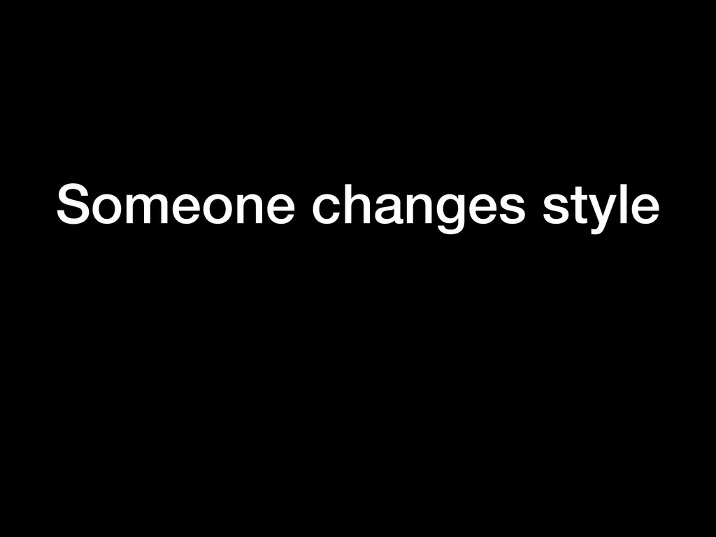 Someone changes style