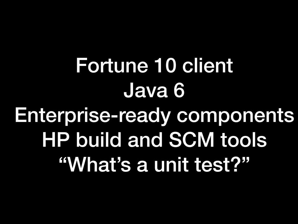 Fortune 10 client Java 6 Enterprise-ready compo...