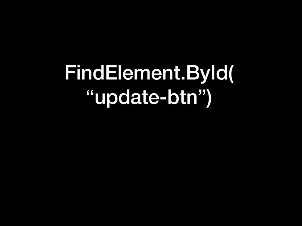 """FindElement.ById( """"update-btn"""")"""