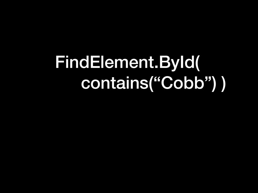 """FindElement.ById( contains(""""Cobb"""") )"""