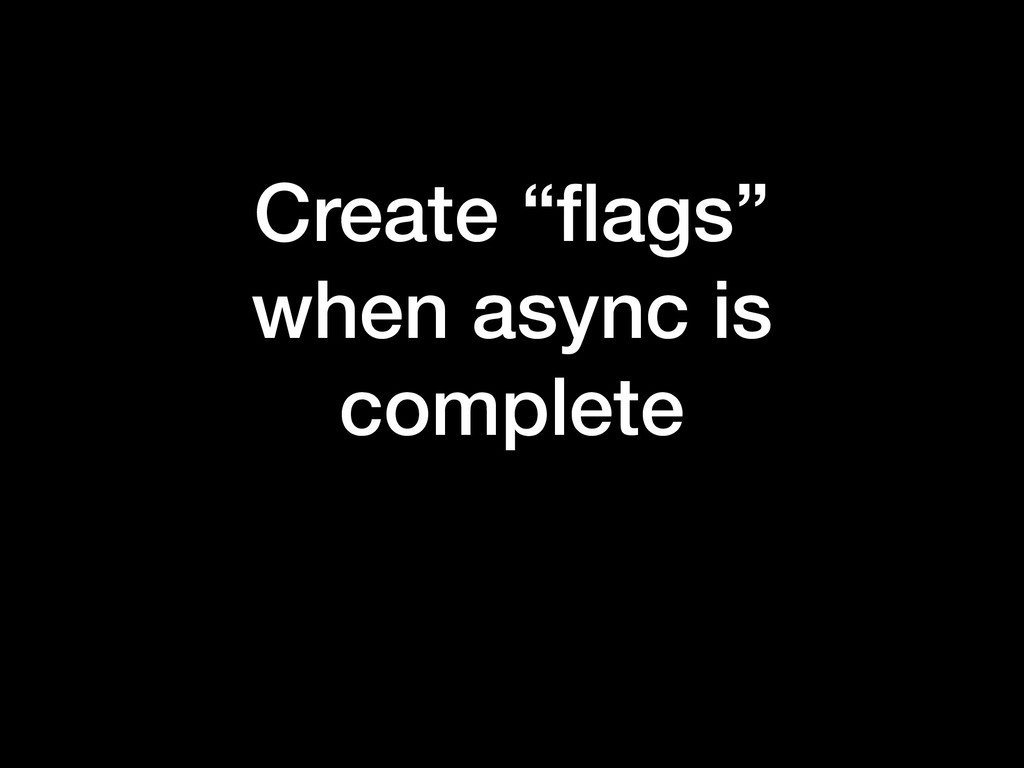 """Create """"flags"""" when async is complete"""