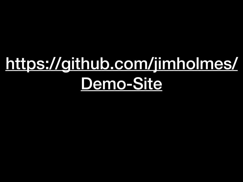 https://github.com/jimholmes/ Demo-Site