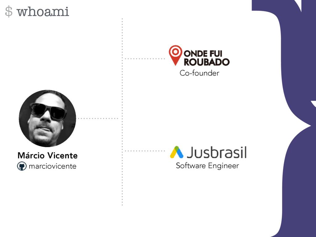 } $ whoami Co-founder Software Engineer Márcio ...
