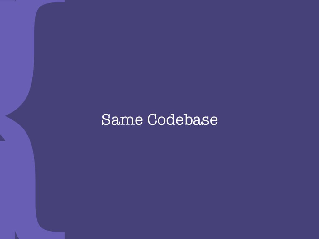 Same Codebase