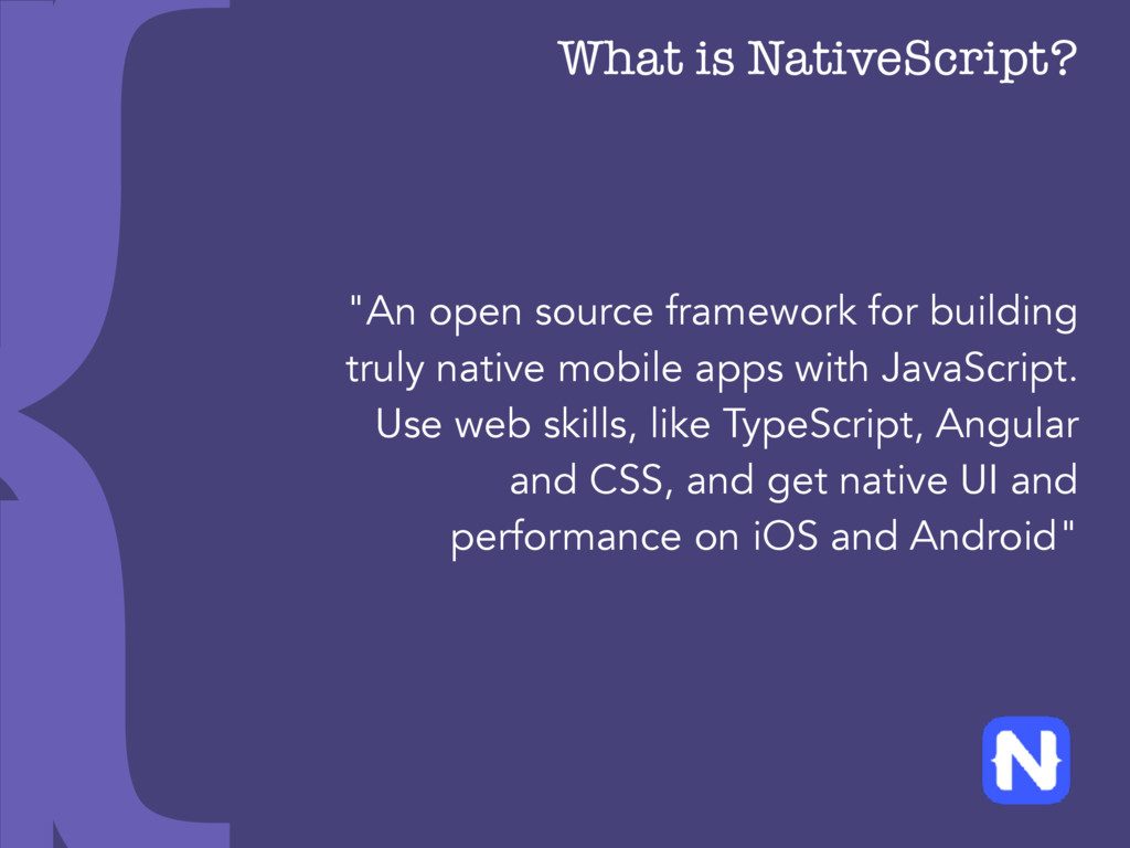 "What is NativeScript? ""An open source framework..."