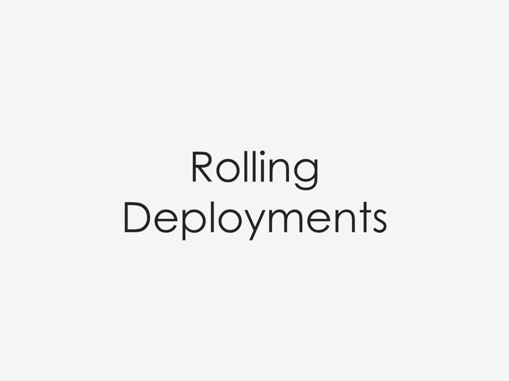 Rolling Deployments