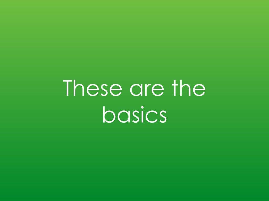 These are the basics