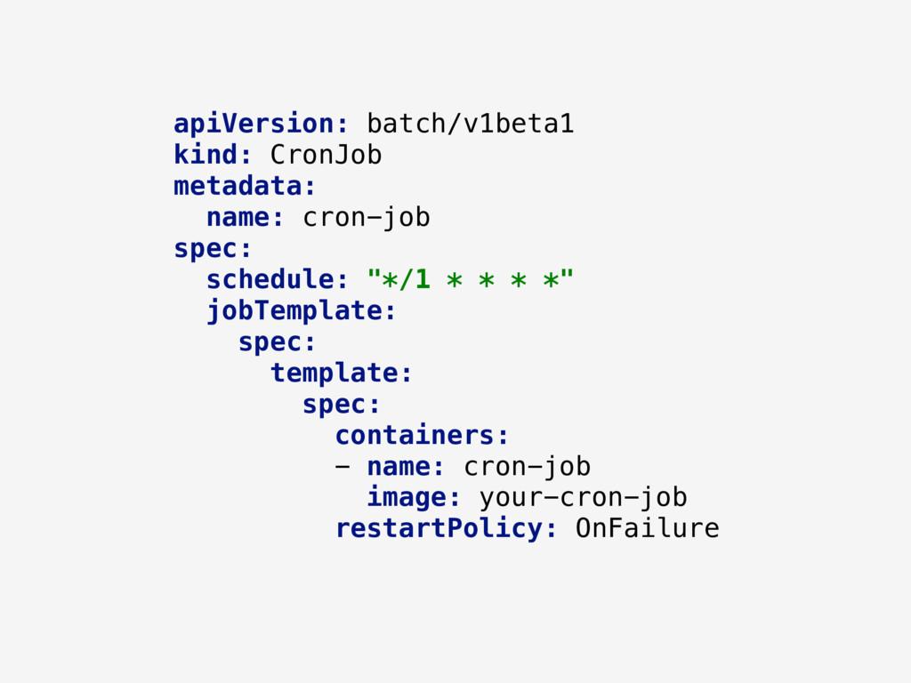 apiVersion: batch/v1beta1 kind: CronJob metadat...