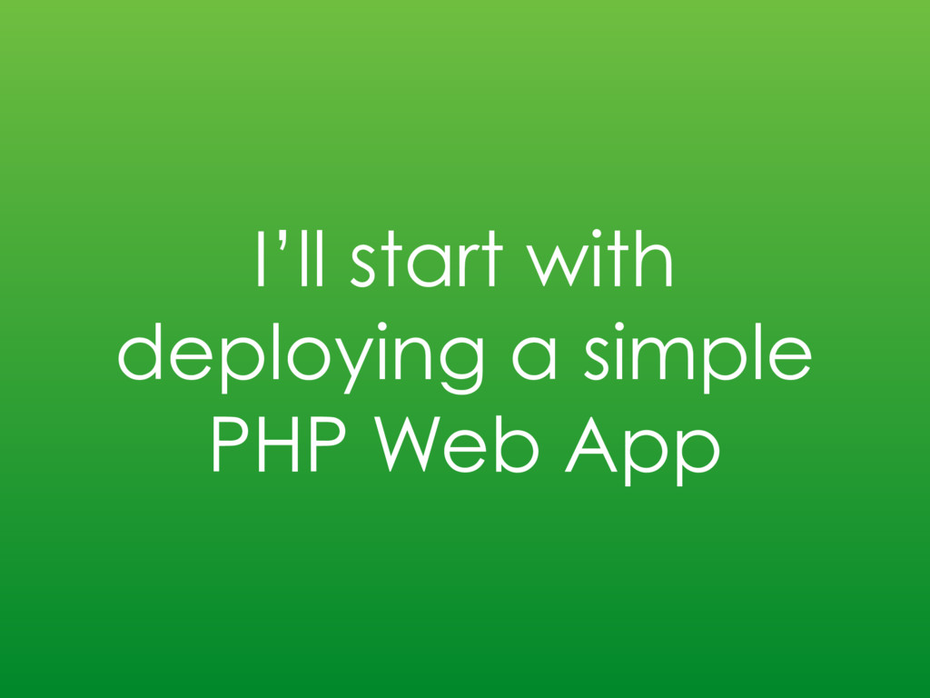 I'll start with deploying a simple PHP Web App