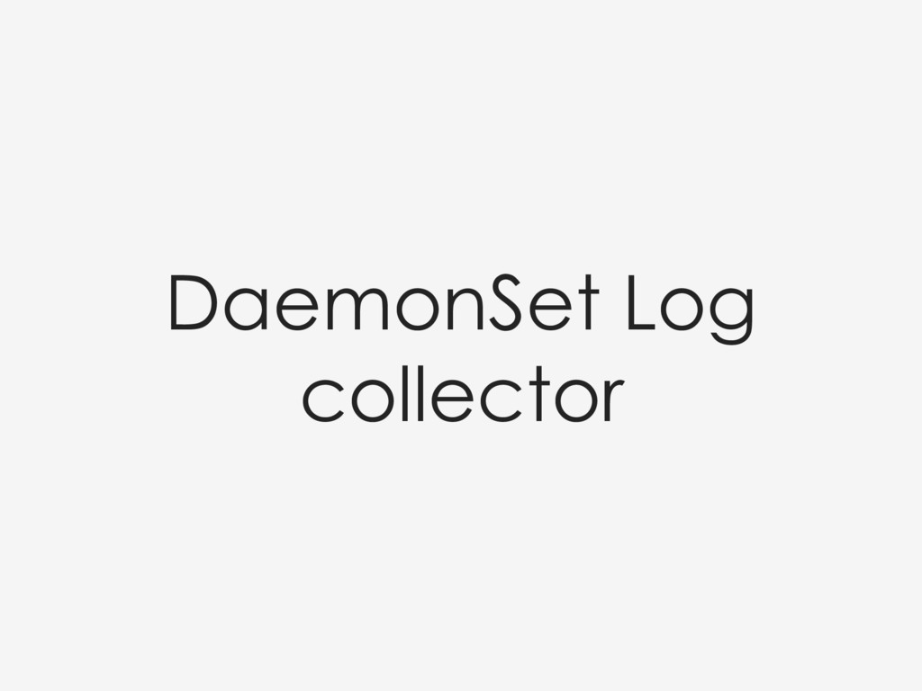 DaemonSet Log collector