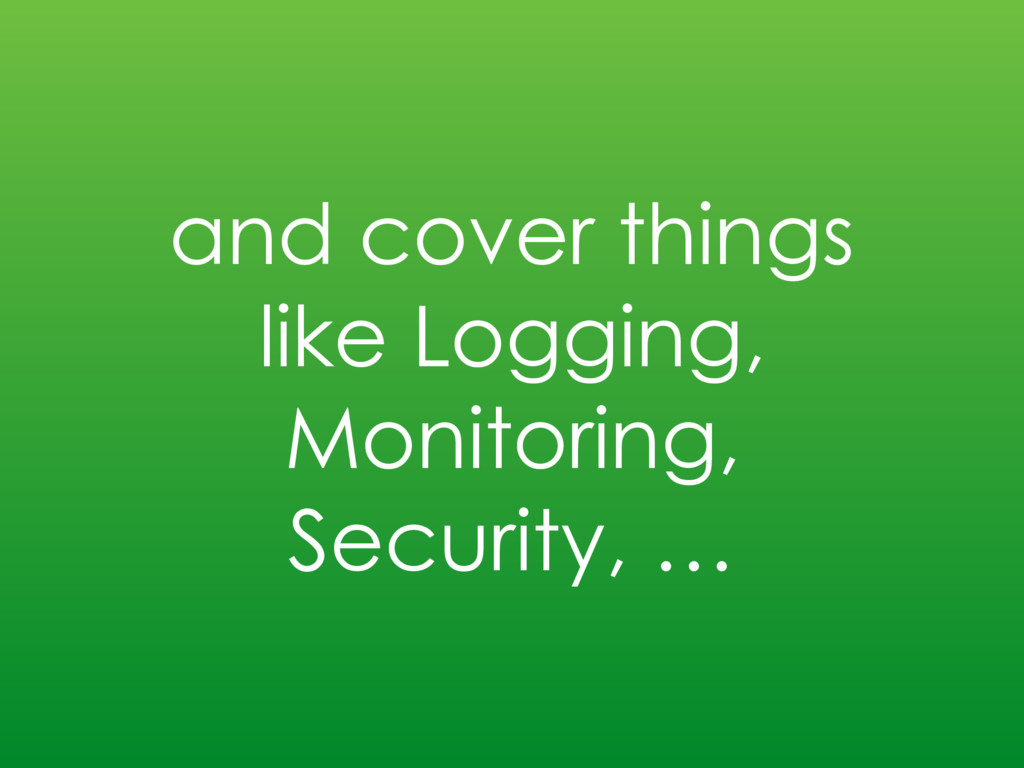 and cover things like Logging, Monitoring, Secu...
