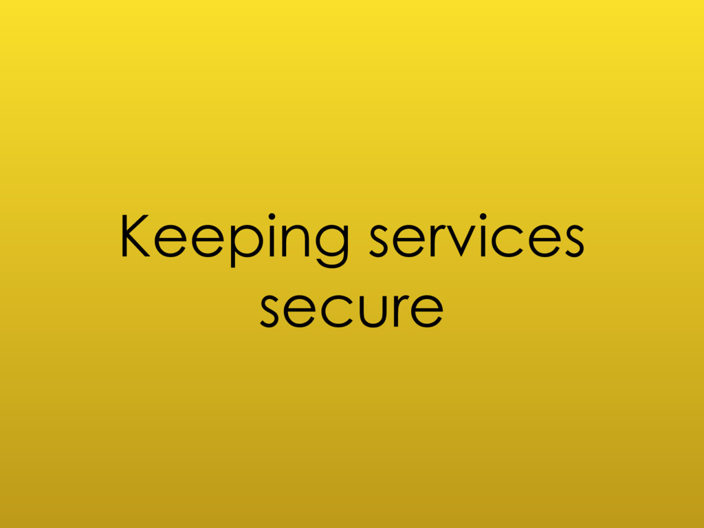Keeping services secure