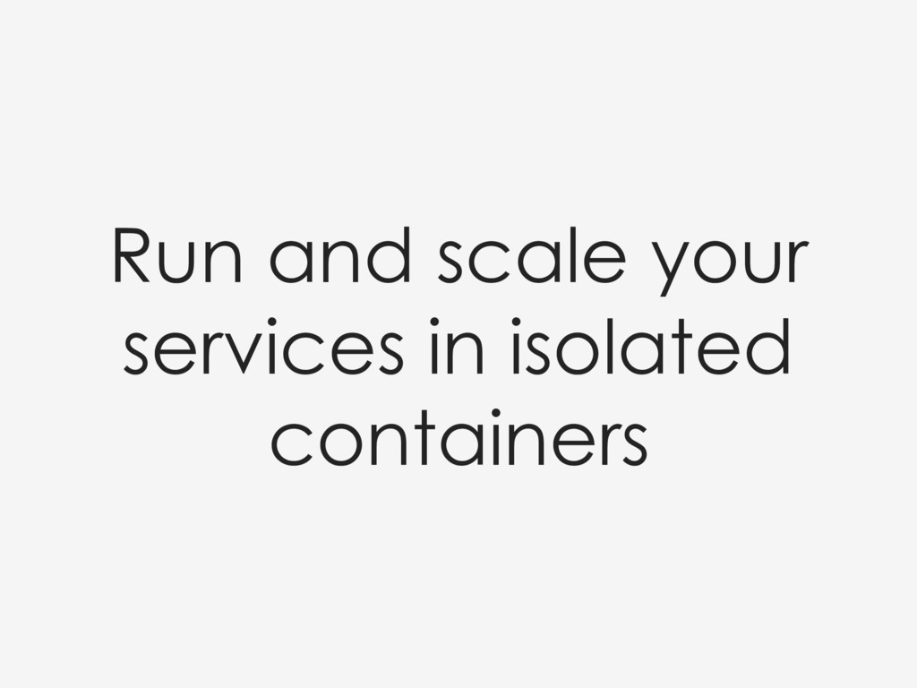 Run and scale your services in isolated contain...