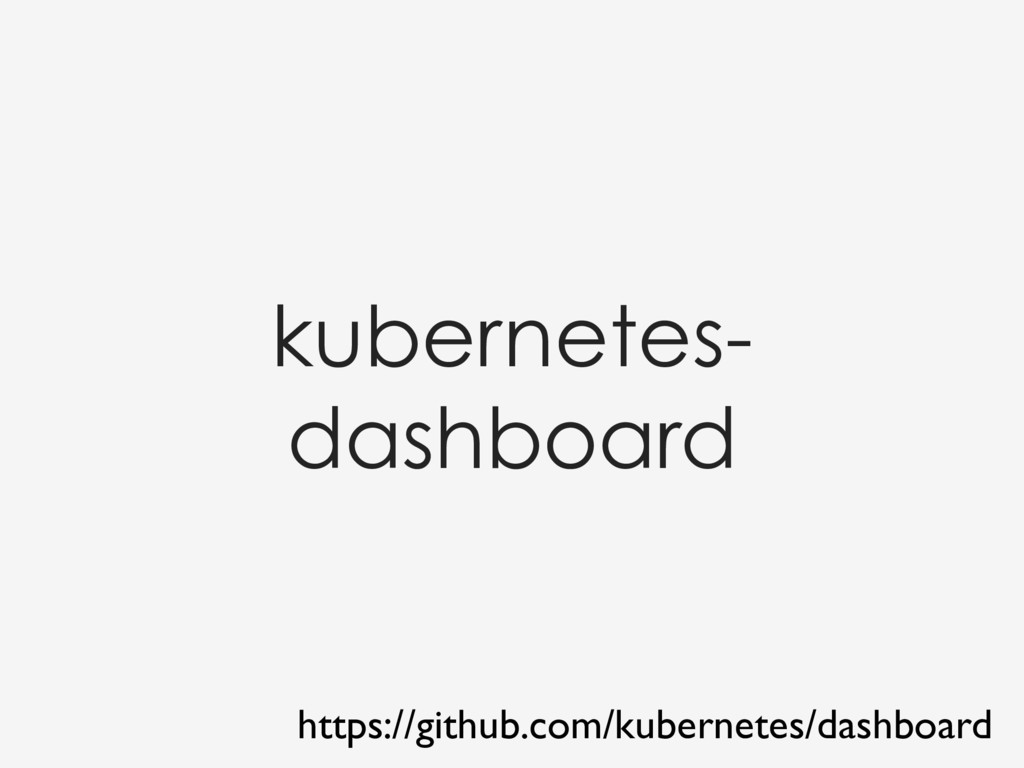 kubernetes- dashboard https://github.com/kubern...