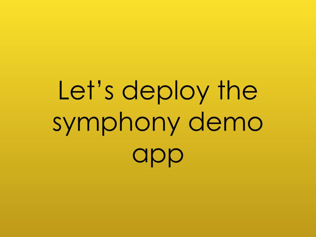 Let's deploy the symphony demo app