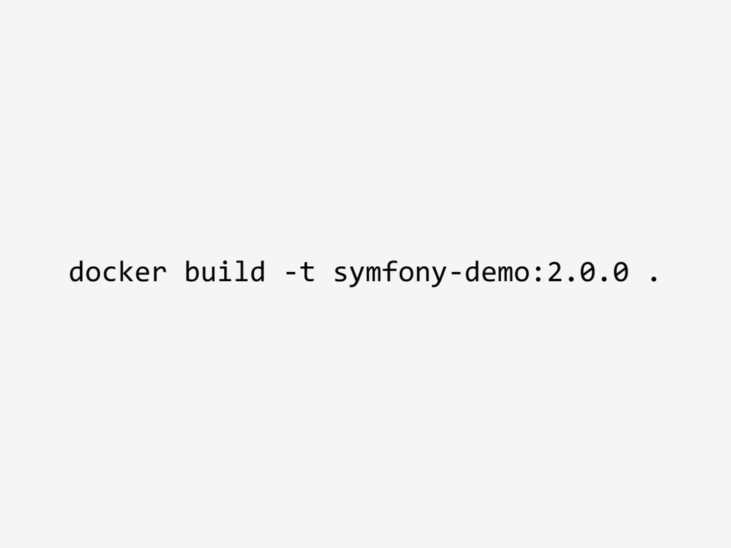docker build -t symfony-demo:2.0.0 .