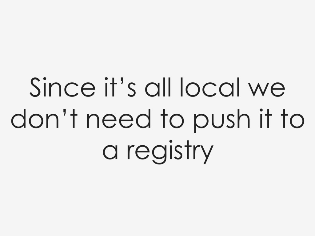 Since it's all local we don't need to push it t...