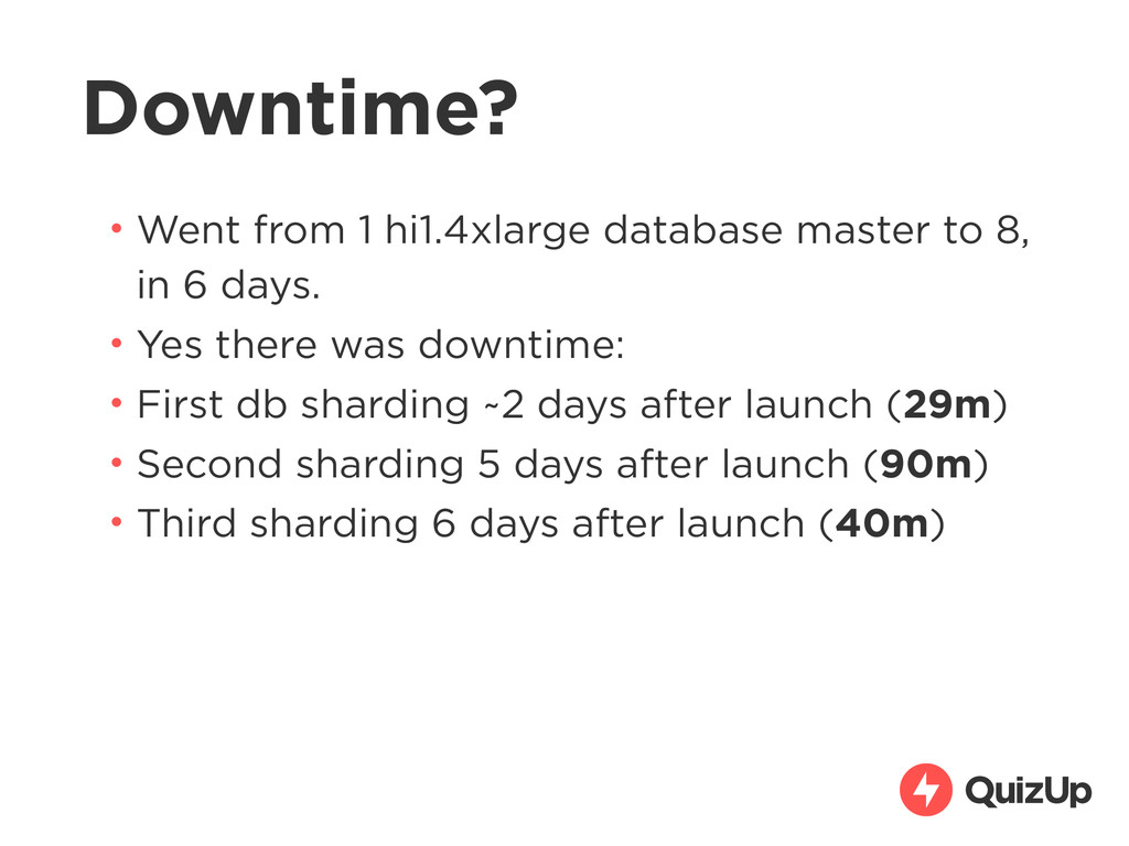Downtime? • Went from 1 hi1.4xlarge database ma...