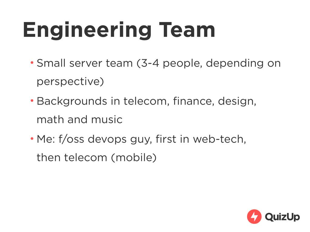 Engineering Team • Small server team (3-4 peopl...