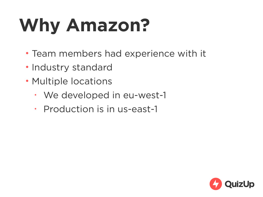 Why Amazon? • Team members had experience with ...