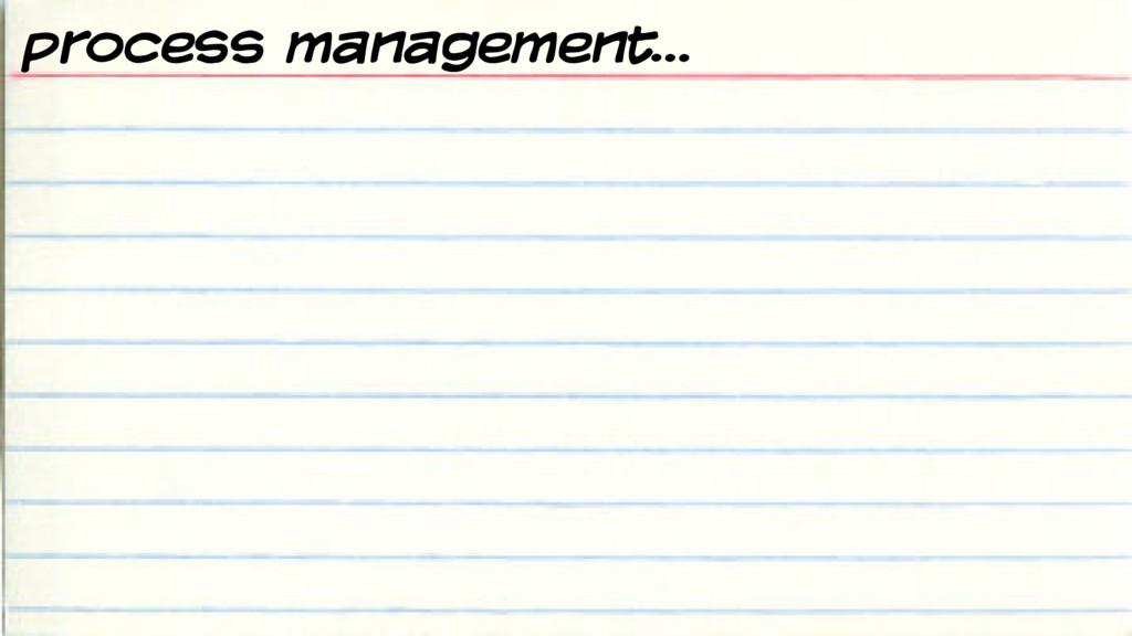 process management…