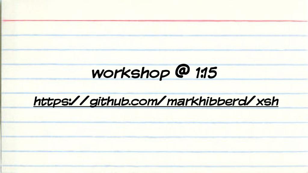 workshop @ 1:15 https://github.com/markhibberd/...