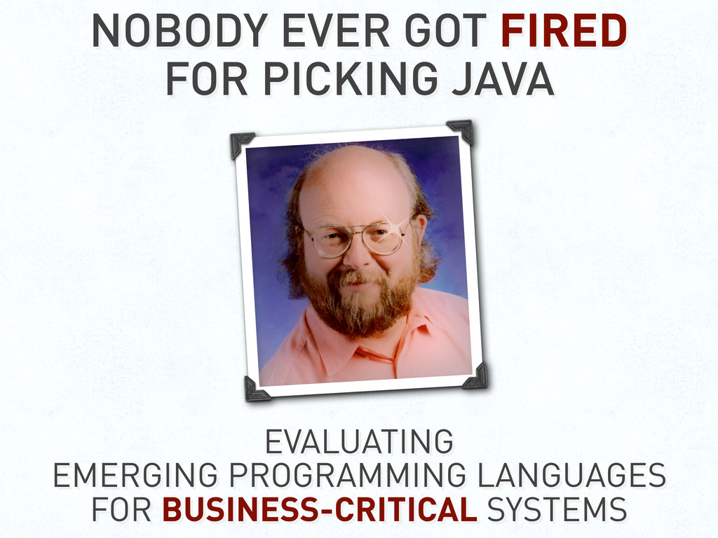 NOBODY EVER GOT FIRED FOR PICKING JAVA EVALUATI...