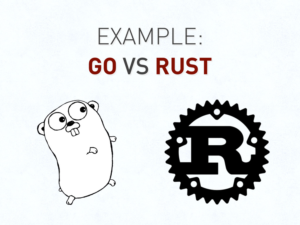 EXAMPLE: GO VS RUST