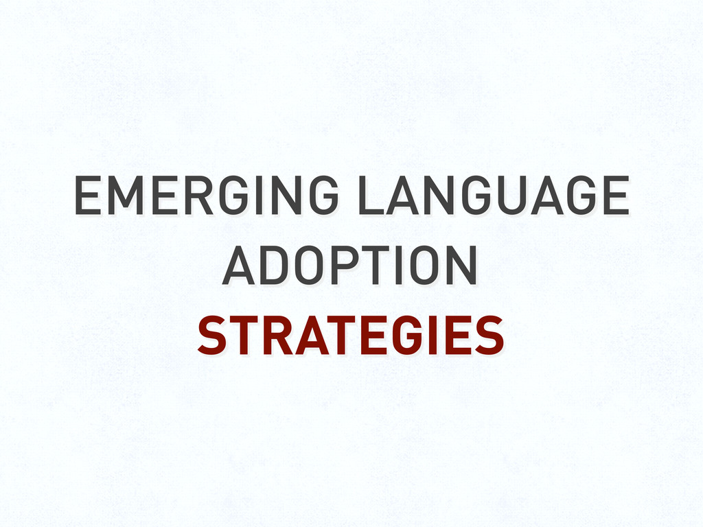 EMERGING LANGUAGE ADOPTION STRATEGIES