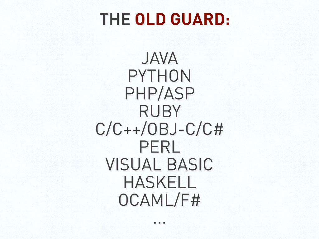 THE OLD GUARD: JAVA PYTHON PHP/ASP RUBY C/C++/O...