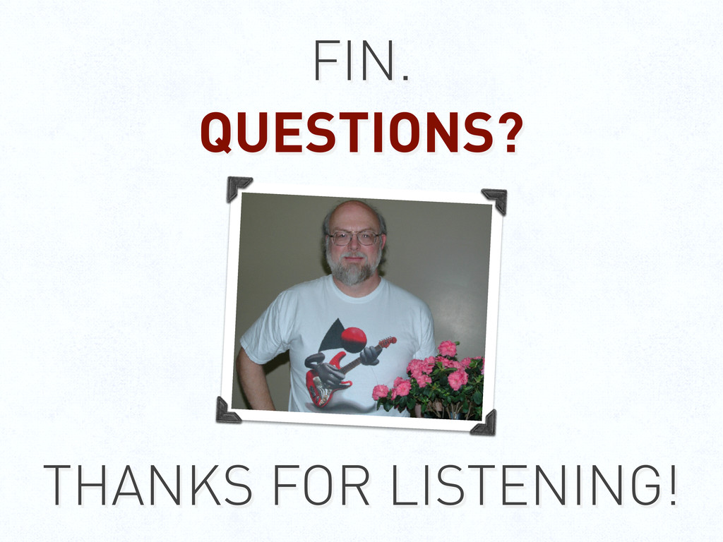 FIN. QUESTIONS? THANKS FOR LISTENING!