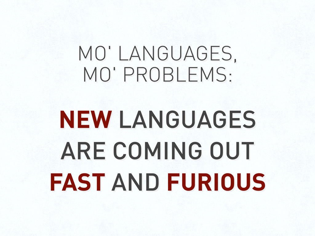 MO' LANGUAGES, MO' PROBLEMS: NEW LANGUAGES ARE ...