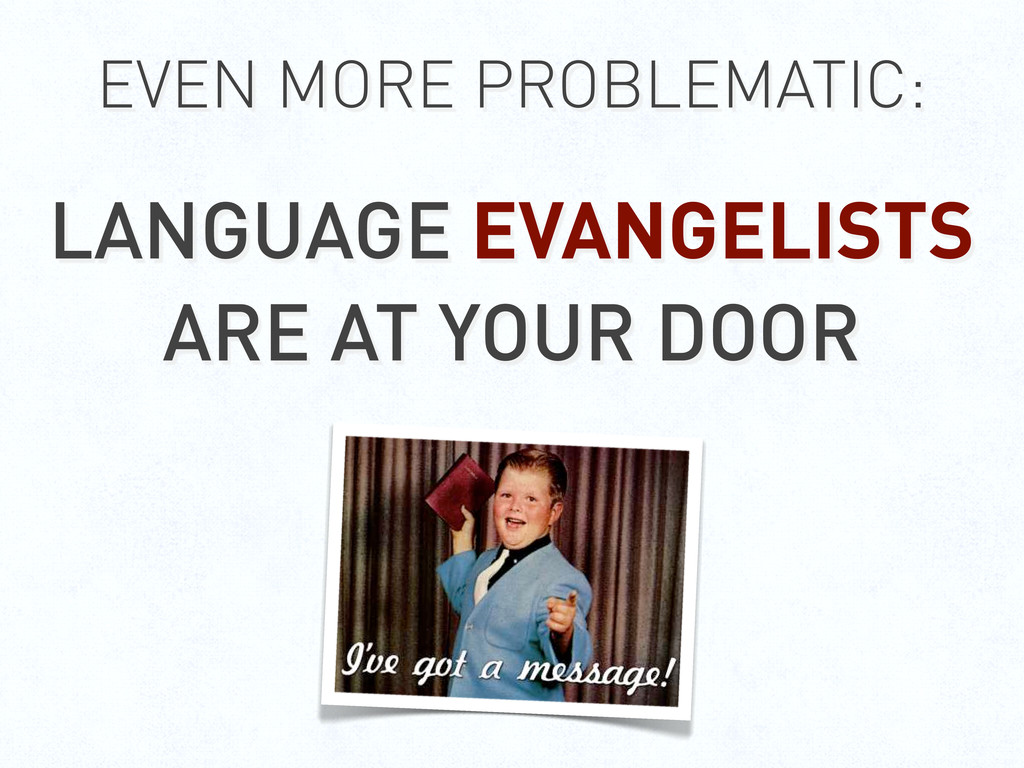 EVEN MORE PROBLEMATIC: LANGUAGE EVANGELISTS ARE...