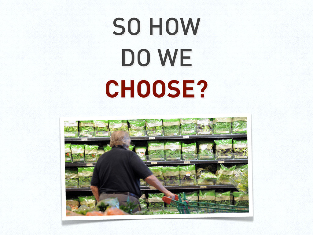 SO HOW DO WE CHOOSE?