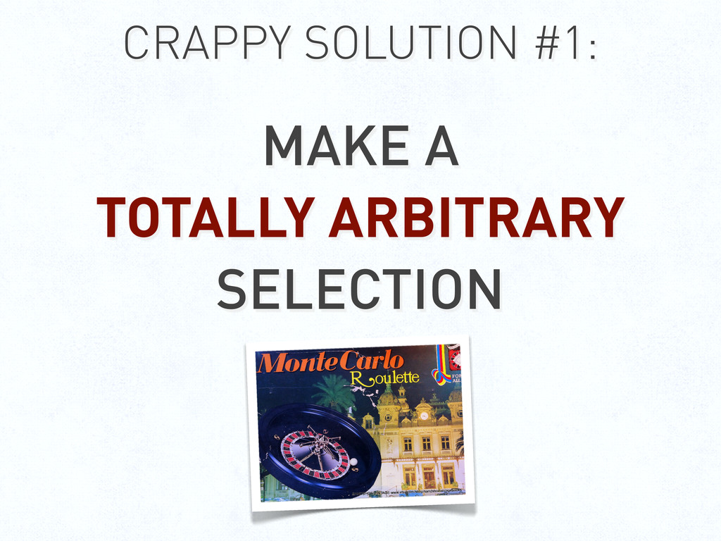 CRAPPY SOLUTION #1: MAKE A TOTALLY ARBITRARY SE...