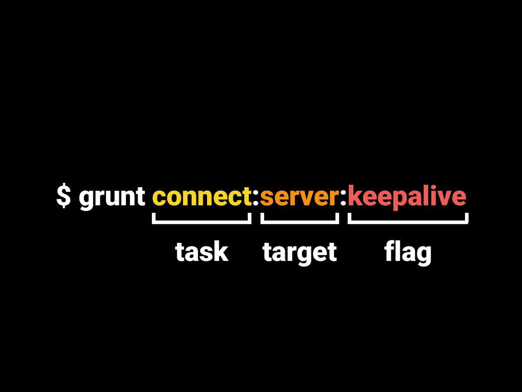 $ grunt connect:server:keepalive task target fl...