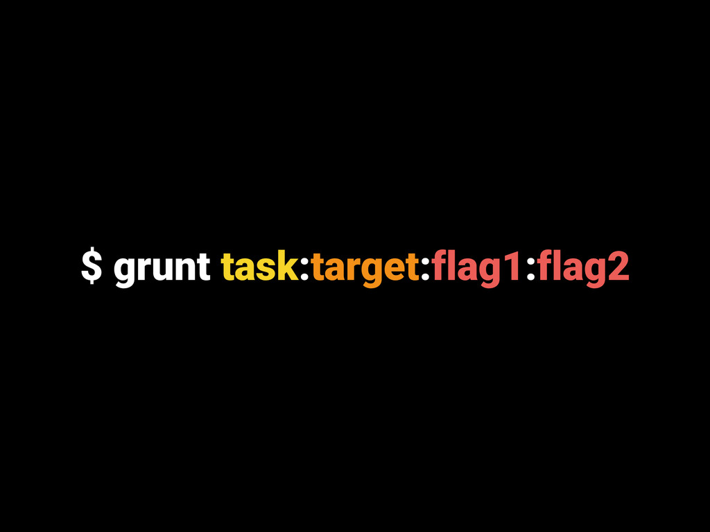 $ grunt task:target:flag1:flag2
