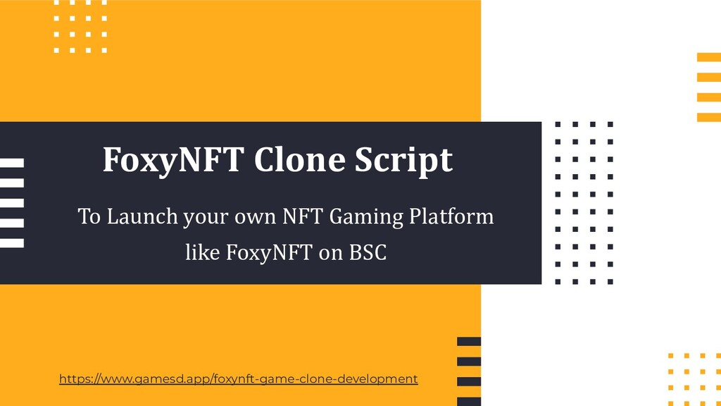 FoxyNFT Clone Script To Launch your own NFT Gam...