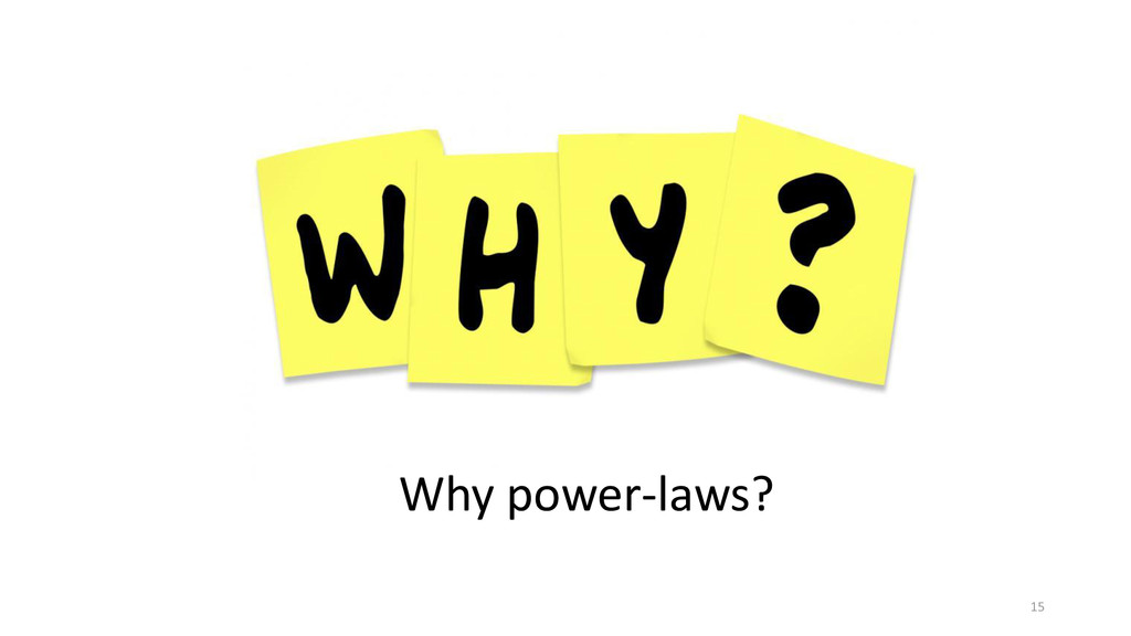 Why power-laws? 15