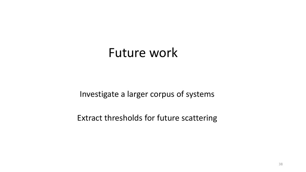 Future work Investigate a larger corpus of syst...