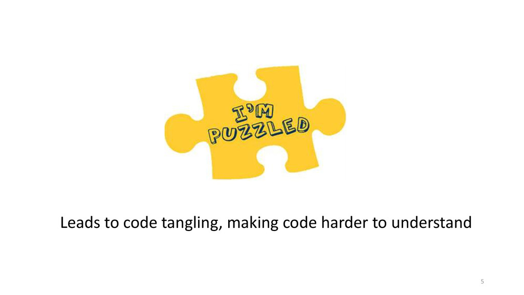 Leads to code tangling, making code harder to u...