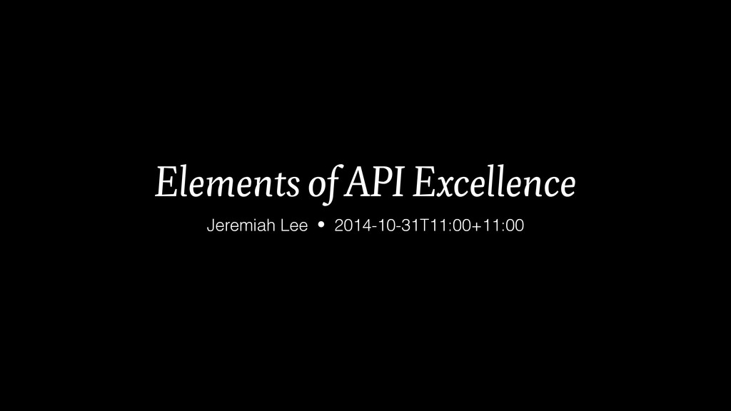 Elements of API Excellence Jeremiah Lee  2014-1...