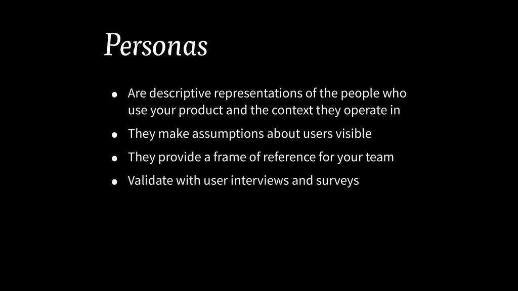 Personas • Are descriptive representations of t...
