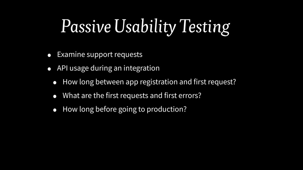 Passive Usability Testing • Examine support req...