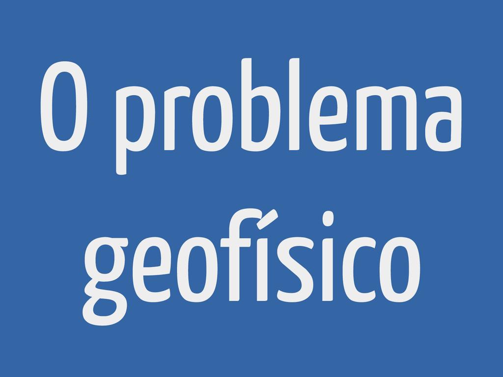 O problema geofísico